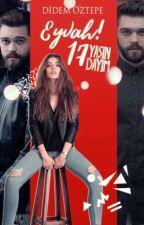 Eyvah! 17 Yaşındayım (-18) by DidemOztepe