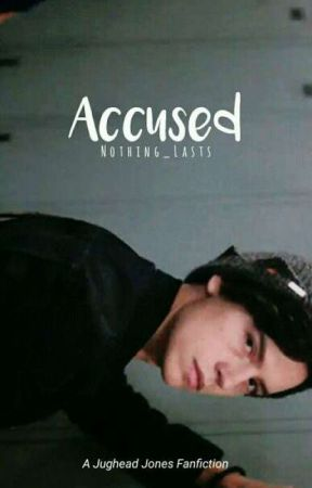 Accused (Jughead Jones Fanfiction) by Nothing_Lasts