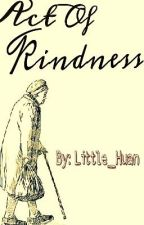 Act Of Kindness: A True Story by Little_Huan