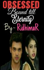 Obsessed- Bound Till Eternity by RidhimaR