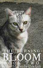 The Burning- Book Two: Bloom [DRAFT] by emberblazeofwindclan