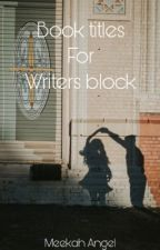 Book titles for writers block  by elvendork_vicweasley
