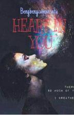 Heart In You by Bengbengcumansatu