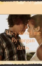 They saved me ... By Megan Davis by megan265