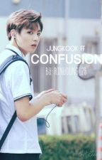 Confusion {JUNGKOOK FANFIC} by rinyoung_29