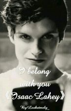 I Belong With You《Isaac Lahey》 by Lookatmely_
