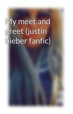 My meet and greet (justin bieber fanfic) by Bieber_6