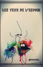 Les yeux de l'espoir  by MaeMel_