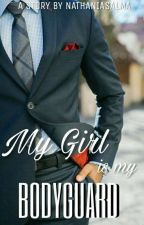 My Girl is My Bodyguard by nathaniasalma