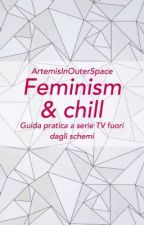 Feminism & chill  by ArtemisInOuterSpace