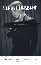 A Cruel Husband ✔ by Jeonjimin13