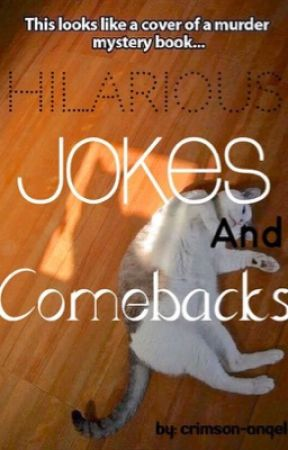 Hilarious Jokes And Comebacks  by Crimson-Angel
