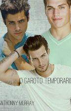 O Garoto Temporário - Gay Romance by AnthonnyMurray