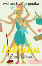 Istriku Luar Biasa by dianjesika
