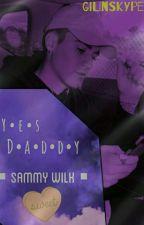 Yes Daddy || Sammy Wilk by gilinskype