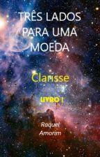 TRÊS LADOS PARA UMA MOEDA: Clarisse LIVRO I (Romance Lésbico) by Raquel_Amorim