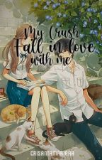 MY CRUSH FALL IN LOVE WITH ME ♥[COMPLETED]♥ [14chapters] by CrisantaShining