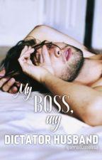 My Boss; My Dictator Husband by queendiamonna