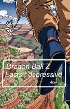 Dragon Ball Facts ; depressive by k-kakarot