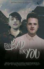 Too Bad For You|Scomiche| ZAWIESZONE by scoryxx