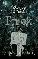 - Yes, I'm Ok - by Hangetsuu_