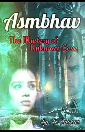 Asmbhav - The Mystery of Unknown Love #YourStoryIndia by BTalekar