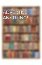 ADVERTISE ANYTHING! by Iwritevariety