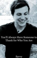 You'll Always Have Someone to Thank for Who You Are by webfun24