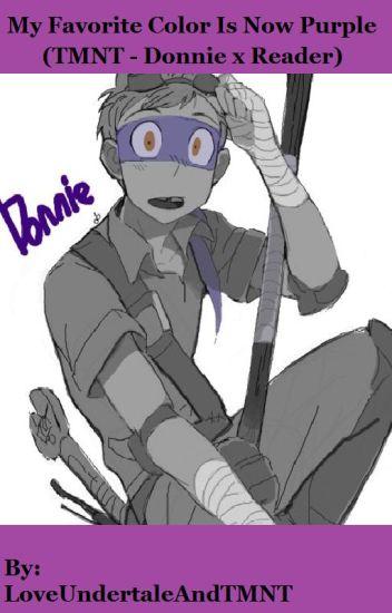 My Favorite Color Is Now Purple (TMNT- Donnie x Reader) - Sasha