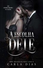 A ESCOLHA DELE - Série Escolhas da Máfia Vol. III by CarlaDiias