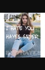 I hate you Hayes Grier by 7hayes