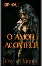 O AMOR ACONTECE by EscritoraSecret5
