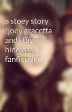 a stoey story *joey graceffa and stacy hinojosa fanfiction* by emmygirl59