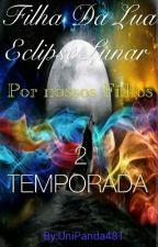 Filha Da Lua - Eclipse Lunar ( Por Nossos Filhos.) 2 TEMPORADA. by UniPanda481