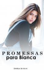 Promessas para Bianca by DanieSilva0