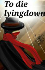 To die lying down by CDJHXH