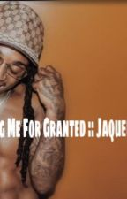 Taking Me For Granted :: Jaquees Love Story  by xxdominiiii