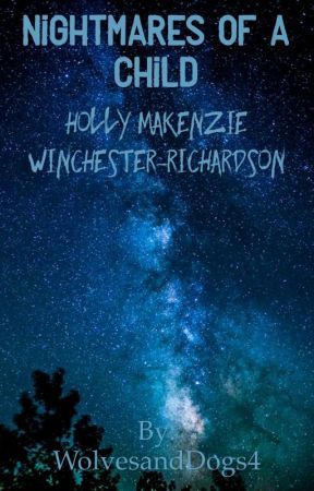 Nightmares Of A Child: Holly Makenzie Winchester-Richardson by WolvesandDogs4