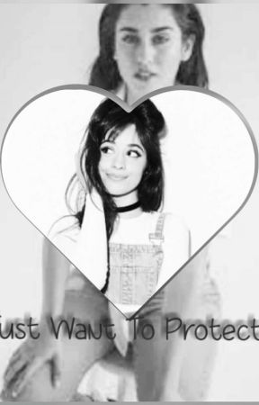 I Just Want To Protect You FIFTH HARMONY FANFIC by supergirl0505
