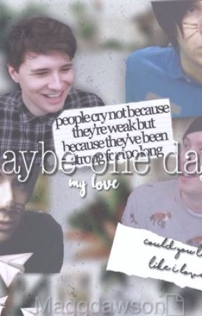 Maybe One Day.... My love. (Dan and Phil fan fiction) by PhanDawson