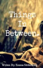 Things In Between (H.S FanFic) by EmmaStrombergx