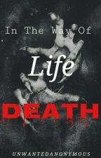 In The Way Of Life And Death  by UnwantedAnonymous