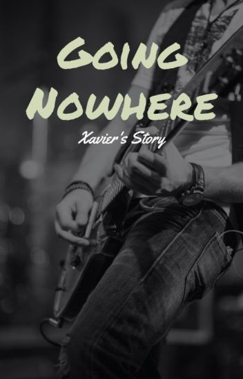 Going Nowhere - Xavier's Story