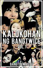 KALOKOHAN NG BANGTWICE by bangteuwaiseu