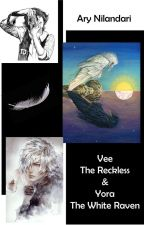 Vee the Reckless & Yora the White Raven (Complete) by AryNilandari