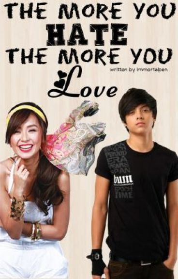 The More You Hate, The More You Love [KathNiel] *~FIN~*