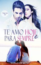 Te Amo Hoje e para Sempre - Trilogia Amar 0 by Shirleyde