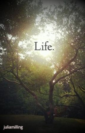 Life. by juliamilling