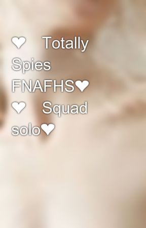 ❤️Totally Spies FNAFHS❤️ ❤️Squad solo❤️ by -ThisMarionette-