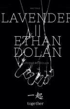 Lavender || Ethan Dolan|✔️| by DolanLab